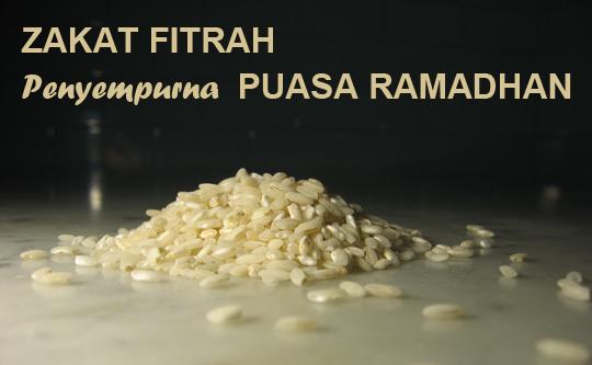 Zakat Fitrah Menyempurnakan Ibadah Puasa Ramadhan